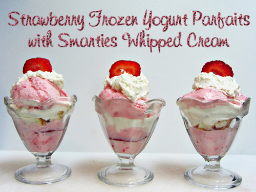 Strawberry Frozen Yogurt Parfaits with Smarties Whipped Cream