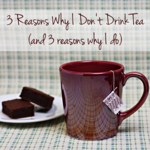 3 Reasons Why I Don't Drink Tea (and 3 Reasons Why I Do) - Home Cooking Memories