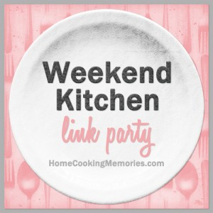 Weekend Kitchen Link Party #8 - Home Cooking Memories