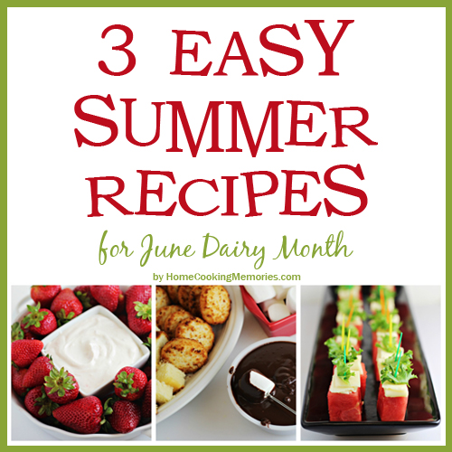 3 easy summer recipes home cooking memories easy summer recipes for june dairy month forumfinder Image collections
