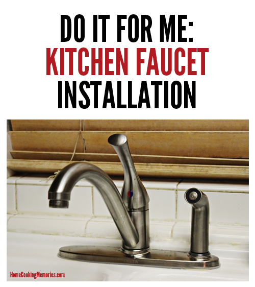 Do It For Me My Kitchen Faucet Install Home Cooking Memories
