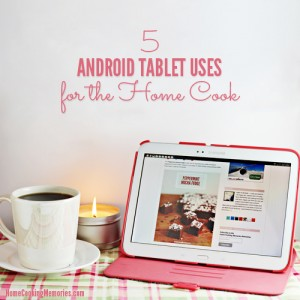 5 Android Tablet Uses for the Home Cook