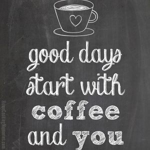 "Free Printable for Coffee Lovers: ""Good Days Start with Coffee and You"""