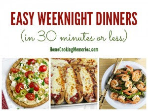 Easy Weeknight Dinners – in 30 minutes or less!