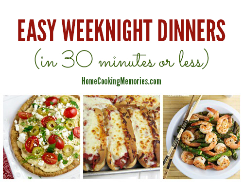 Easy Weeknight Dinners In 30 Minutes Or Less Home Cooking Memories