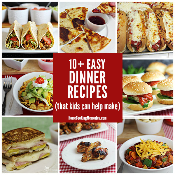 easy home cooked dinner ideas. easy dinner recipes that kids can help make home cooked ideas