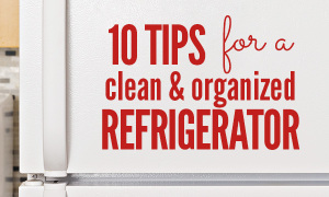 10 Tips for Keeping a Refrigerator Clean & Organized